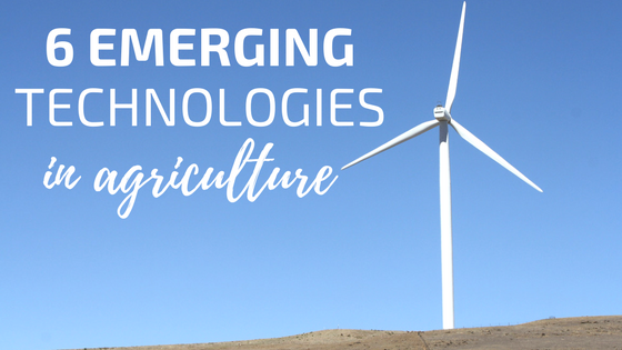 6 emerging technologies in agriculture